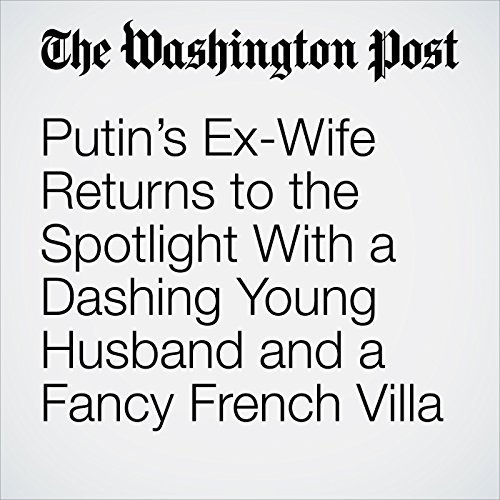 Putin's Ex-Wife Returns to the Spotlight With a Dashing Young Husband and a Fancy French Villa copertina