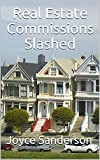 Real Estate Commissions Slashed: Everything Is Negotiable (English Edition)