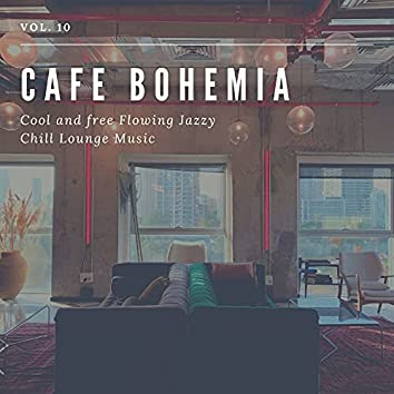 Cafe Bohemia - Cool And Free Flowing Jazzy Chill Lounge Music, Vol. 10