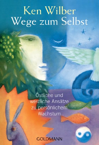 Wege zum Selbst: Östliche und westliche Ansätze zu persönlichem Wachstum (German Edition)
