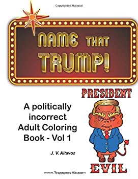 Name That Trump - Volume 1  A Politically Incorrect Adult Coloring Book