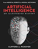 Artificial Intelligence: An Illustrated History: From Medieval Robots to Neural Networks Front Cover