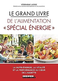Le Grand livre de l'alimentation « Spécial énergie » par [Véronique Liesse]