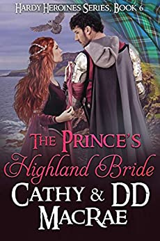 The Prince's Highland Bride: A Scottish Medieval Romantic Adventure (Hardy Heroines series Book 6) by [Cathy MacRae, DD MacRae]