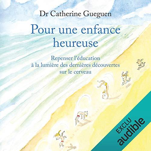 Pour une enfance heureuse                   De :                                                                                                                                 Catherine Gueguen                               Lu par :                                                                                                                                 Caroline Victoria                      Durée : 8 h et 34 min     168 notations     Global 4,6