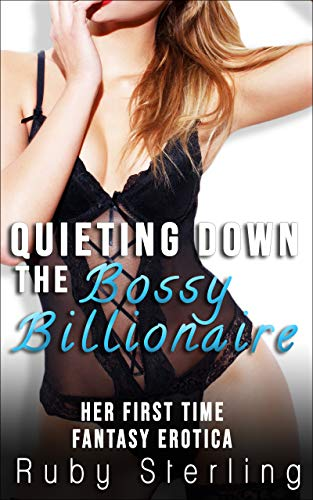 Quieting Down the Bossy Billionaire: Her First Time Fantasy Erotica