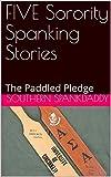 FIVE Sorority Spanking Stories: The Paddled Pledge