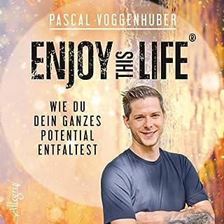 Enjoy this Life: Wie du dein ganzes Potential entfaltest Titelbild