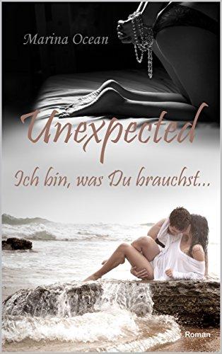Unexpected: Ich bin, was Du brauchst...