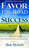 Favor, the Road to Success: How to Receive Special Favor with God and People