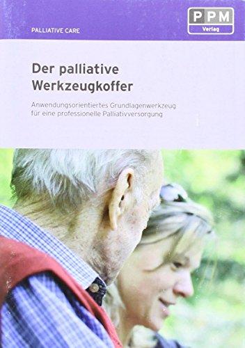 Der palliative Werkzeugkoffer: Anwendungsorientiertes Grundlagenwerkzeug für eine professionelle Palliativversorgung