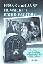 Frank and Anne Hummert's Radio Factory: The Programs and Personalities of Broadcasting's Most Prolific Producers