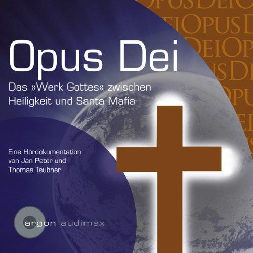 Opus Dei. Das Werk Gottes zwischen Heiligkeit und Santa Mafia audiobook cover art