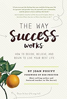 [ Joan Posivy, Bob Proctor]のThe Way Success Works: How to Decide, Believe, and Begin to Live Your Best Life (English Edition)