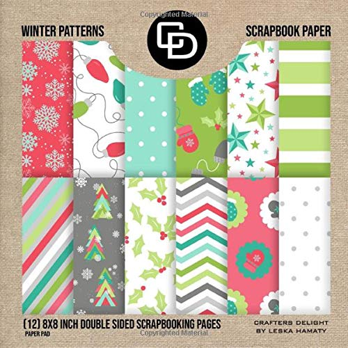 Winter Patterns Scrapbook Paper (12) 8x8 Inch Double Sided Scrapbooking Pages Paper Pad: Christmas Crafters Delight By Leska Hamaty