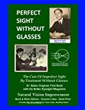 Perfect Sight Without Glasses - The Cure Of Imperfect Sight By Treatment Without Glasses - Dr. Bates Original, First Book: Smaller Print, Black & ... Traveler's Size - Natural Vision Improvement - William H. Bates