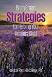 Brain Smart Strategies for Helping Your Anxious Child
