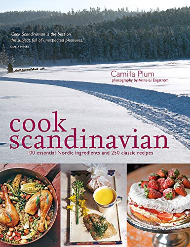 Cook Scandinavian: 100 Essential Nordic Ingredients and 300 Authentic Recipes