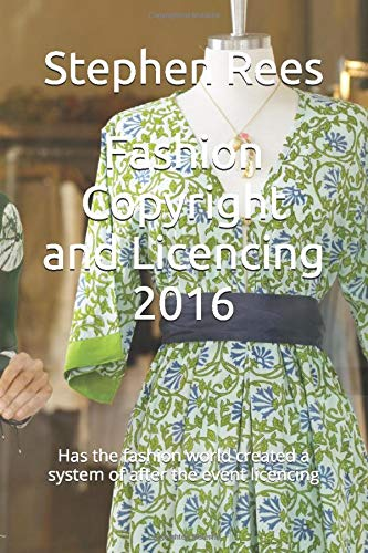 Fashion Copyright and Licencing 2016: Has the fashion world created a system of after the event licencing?