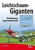 Leichtschaum-Giganten: Motorflugzeuge, Segelmodelle, Jets