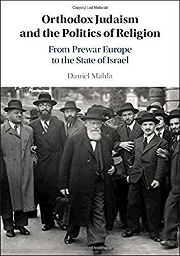 Compare Textbook Prices for Orthodox Judaism and the Politics of Religion: From Prewar Europe to the State of Israel  ISBN 9781108481519 by Mahla, Daniel