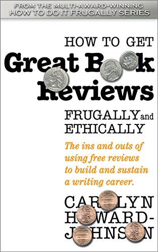 Book: How to Get Great Book Reviews Frugally and Ethically - The ins and outs of using free reviews to build and sustain a writing career by Carolyn Howard-Johnson