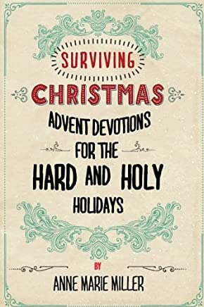 Surviving Christmas: Advent Devotions for the Hard and Holy Holidays by Anne Marie Miller (2015-11-22)
