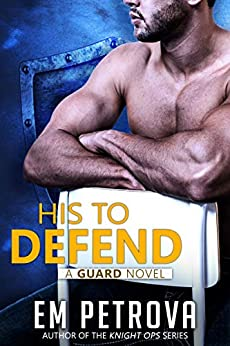 His to Defend (The Guard Book 2) by [Em Petrova]