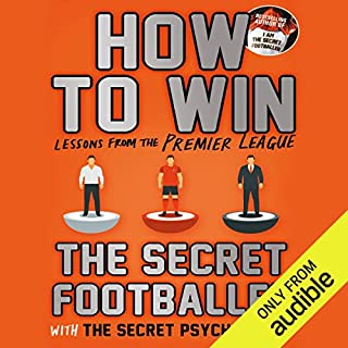 How To Win: Lessons from the Premier League                   By:                                                                                                                                 The Secret Footballer                               Narrated by:                                                                                                                                 Damian Lynch                      Length: 7 hrs and 42 mins     4 ratings     Overall 5.0