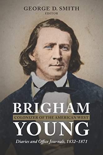 Brigham Young, Colonizer of the American West: Diaries and Office Journals, 1832–1871