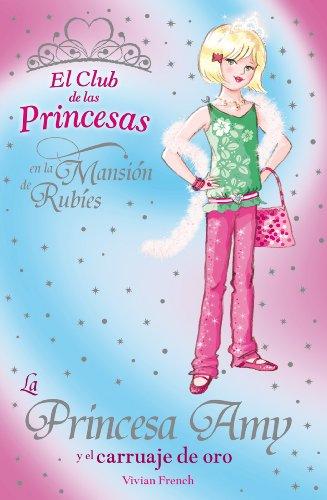 La Princesa Amy y el carruaje de oro (Literatura Infantil (6-11 Años) - El Club De Las Princesas nº 18)
