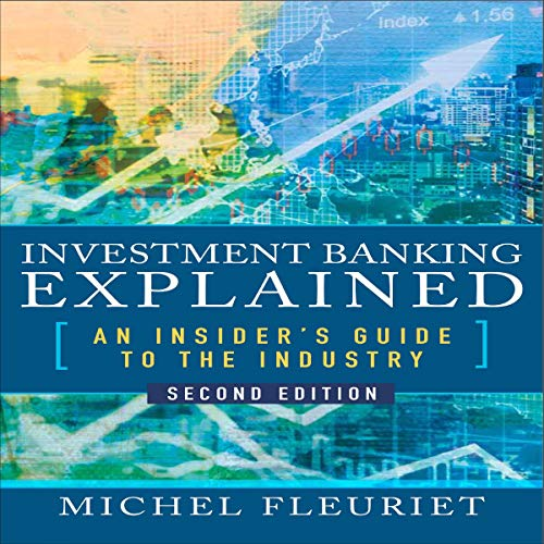 Investment Banking Explained, Second Edition     An Insider's Guide to the Industry              By:                                                                                                                                 Michel Fleuriet                               Narrated by:                                                                                                                                 Doug Greene                      Length: 11 hrs and 56 mins     Not rated yet     Overall 0.0