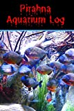 Pirahna Aquarium Log: Compact Pirahna Aquarium Logging Book, Great For Tracking, Scheduling Routine Maintenance, Including Water Chemistry And Fish Health. Blank Lined (6x9 120 Pages).