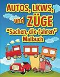 Autos, LKWs und Zuge: Sachen, die fahren - Malbuch: Malbuch fur Kinder (Kinder Malbücher, Band 1)