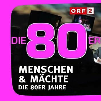 ORF Menschen & Mächte - Die 80er Jahre