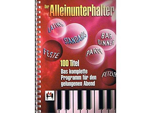Der Alleinunterhalter. Liederbuch. 100 Titel. Das komplette Programm für den gelungenen Abend