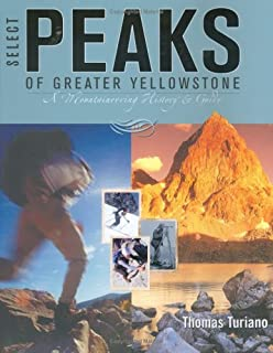 Select Peaks of Greater Yellowstone: A Mountaineering History & Guide