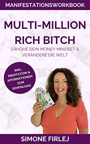 Multi-Million Rich Bitch: Erhöhe dein Money Mindset & verändere die Welt