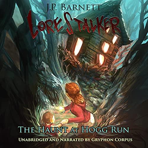 The Haunt at Hogg Run: A Creature Feature Horror Suspense (Lorestalker, Book 4)