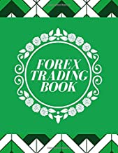 Forex Trading Book: Trading Spreadsheet Diary Journal, Currency Market Traders Activities Log Book, FX Trade Strategies Notebook, Gifts For traders of ... with 120 Pages. (Forex Trade Management Log)