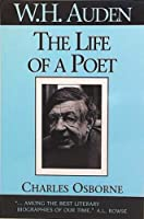 W. H. Auden: The Life of a Poet