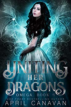 Uniting Her Dragons: A Dragon Shifter Fated Mate Romance (Omega Book 4) by [April Canavan]
