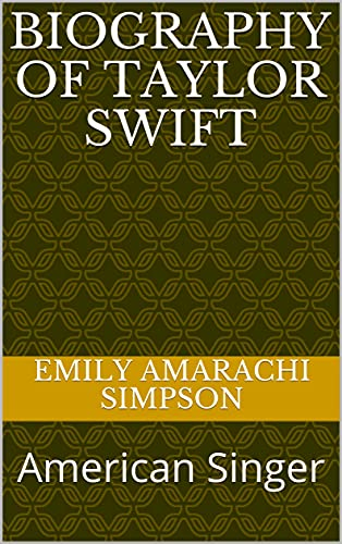 Biography of Taylor Swift: American Singer (English Edition)