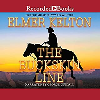 The Buckskin Line                   By:                                                                                                                                 Elmer Kelton                               Narrated by:                                                                                                                                 George Guidall                      Length: 8 hrs and 51 mins     25 ratings     Overall 4.6