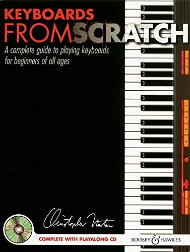 Keyboards from Scratch: A complete guide to playing keyboards for beginners of all ages