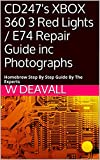 CD247's XBOX 360 3 Red Lights / E74 Repair Guide inc Photographs: Homebrew Step By Step Guide By The Experts (English Edition)