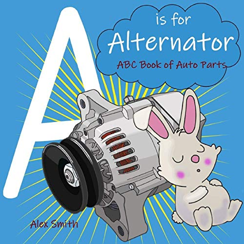 A is for Alternator: ABC Book of Auto Parts