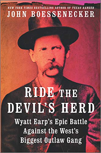 Ride the Devil's Herd: Wyatt Earp's Epic Battle Against the West's Biggest Outlaw Gang