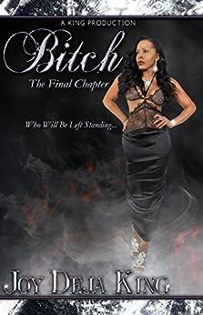 Bitch The Final Chapter (Bitch Series Book 11) by [Joy Deja King]