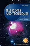 Telescopes and Techniques: An Introduction to Practical Astronomy (The Patrick Moore Practical Astronomy Series) - Christopher R. Kitchin